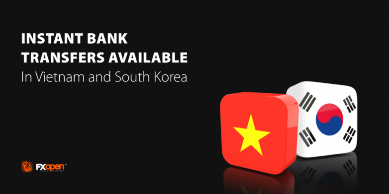 FXOpen Launches Instant Bank Transfers in Vietnam and South Korea